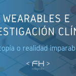 Wearables e investigación clínica: ¿Utopía o realidad imparable?